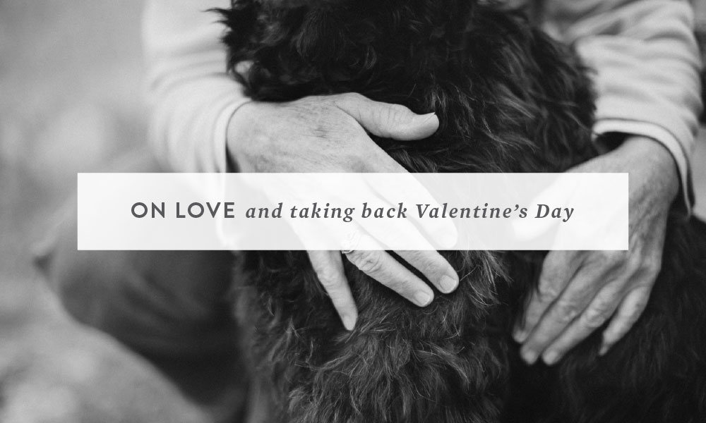 On Love and Taking Back Valentine's Day