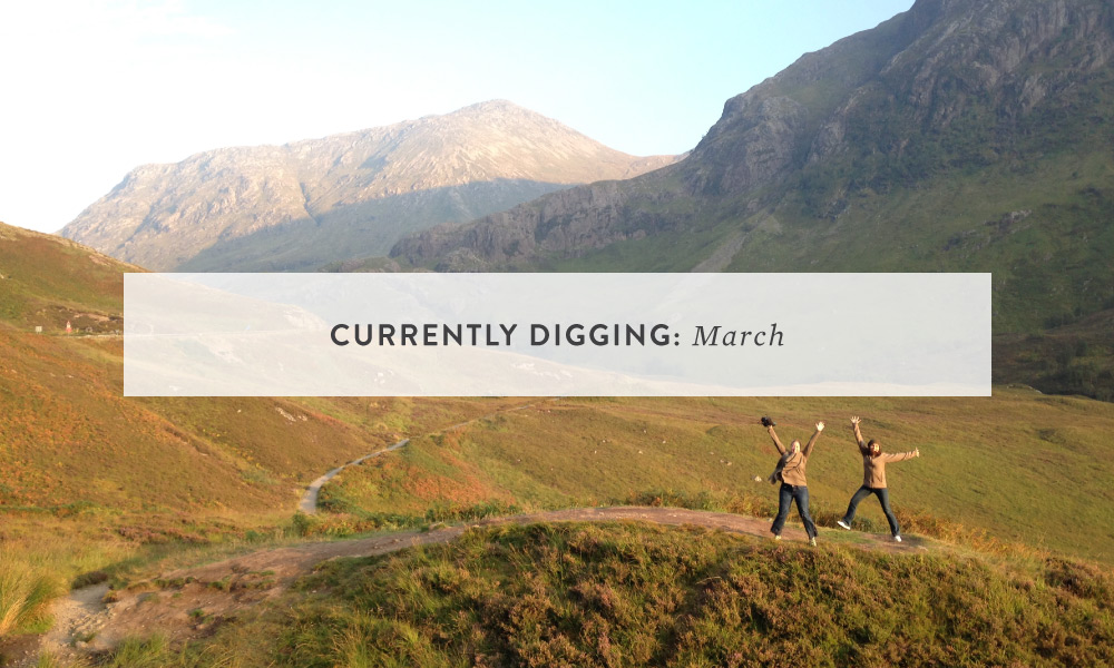 CURRENTLY DIGGING: March