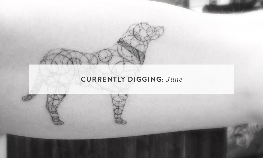 CURRENTLY DIGGING: June
