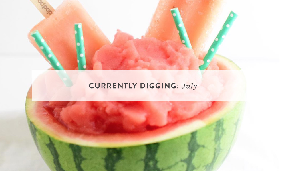 CURRENTLY DIGGING: July