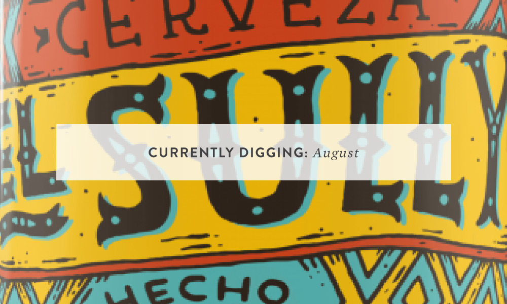 CURRENTLY DIGGING: August