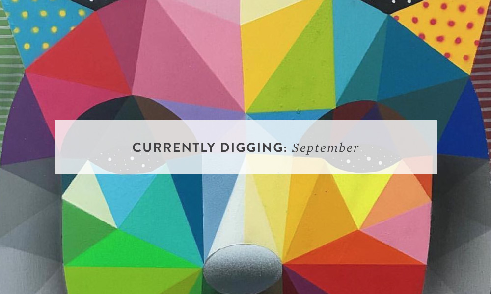CURRENTLY DIGGING: September