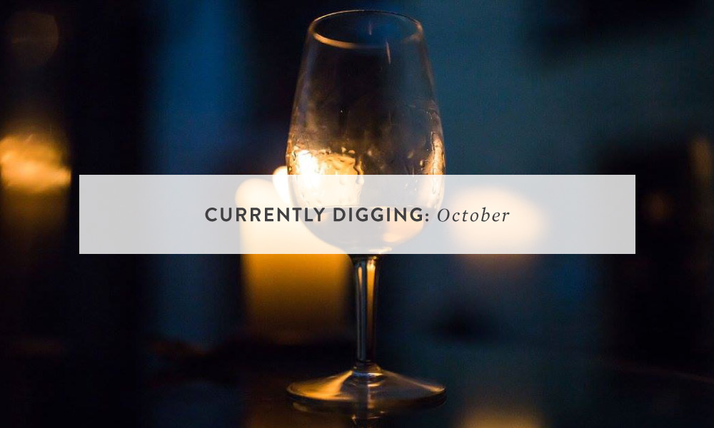 CURRENTLY DIGGING: October